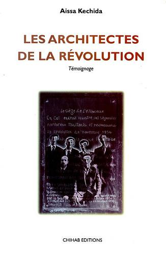 LES ARCHITECTES DE LA RÉVOLUTION Témoignage - Aissa Kechida